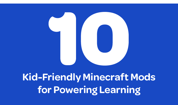 10 Kid Friendly Minecraft Mods for Powering Learning